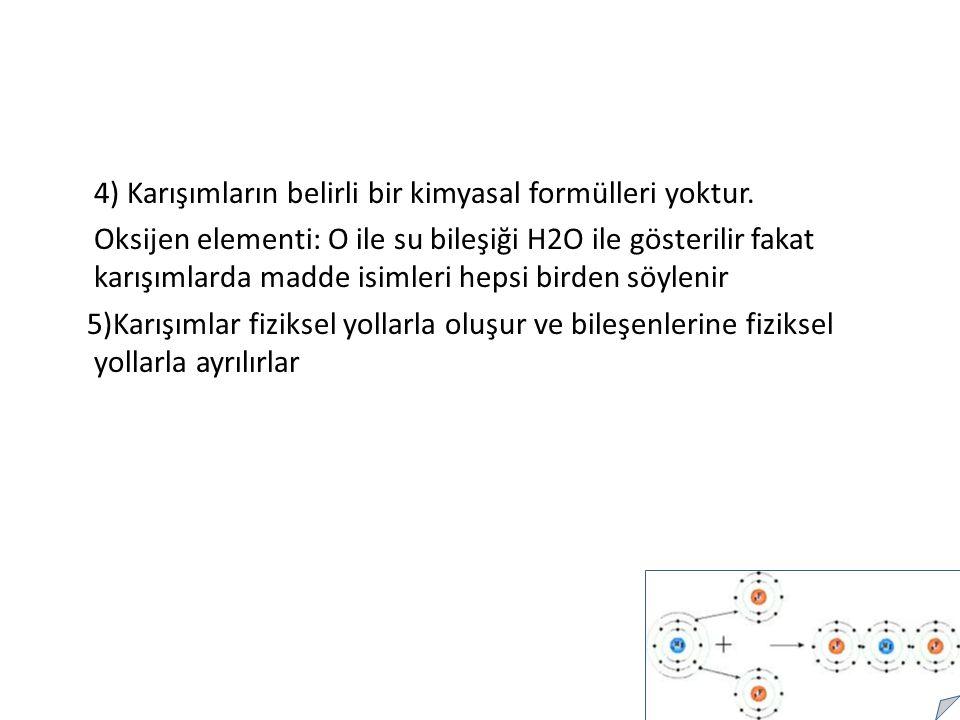 4) Karışımların belirli bir kimyasal formülleri yoktur.