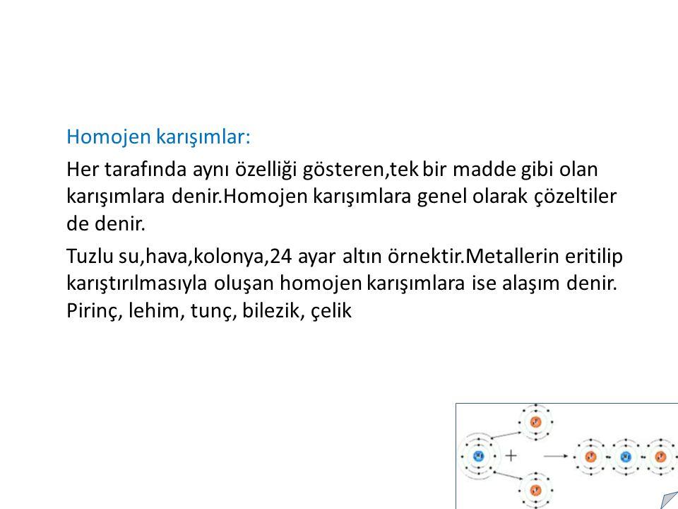 1-Heterojen Karışımlar (Adi Karışımlar): Karışımı oluşturan maddeler karışımın her tarafına eşit miktarlarda dağılmaz.