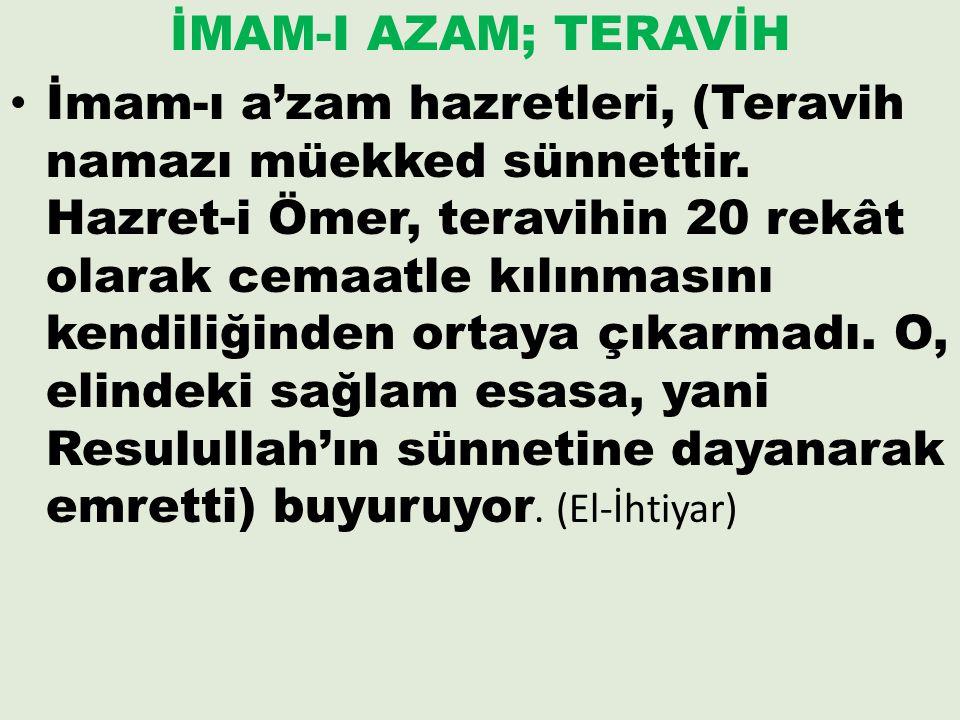 İMAM-I AZAM; TERAVİH İmam-ı a'zam hazretleri, (Teravih namazı müekked sünnettir. Hazret-i Ömer, teravihin 20 rekât olarak cemaatle kılınmasını kendili