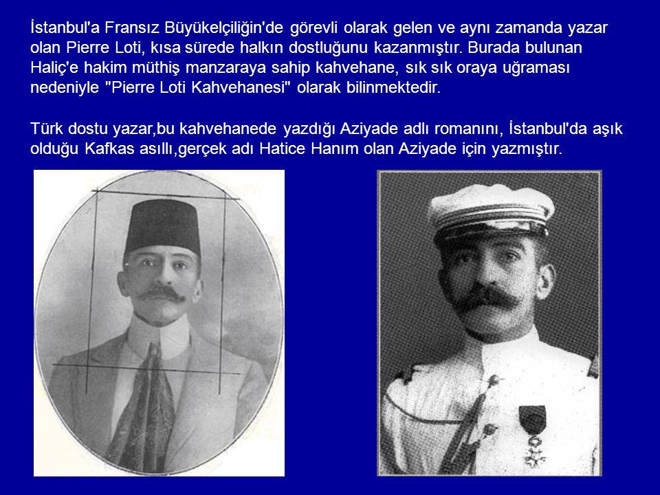 İstanbul a Fransız Büyükelçiliğin de görevli olarak gelen ve aynı zamanda yazar olan Pierre Loti, kısa sürede halkın dostluğunu kazanmıştır.
