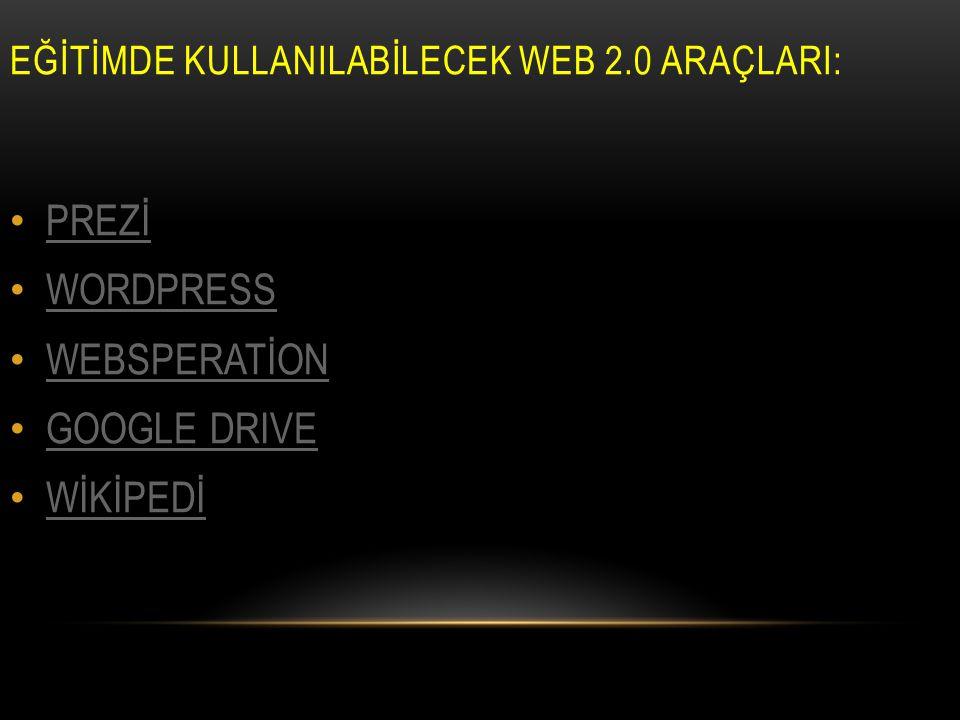 EĞİTİMDE KULLANILABİLECEK WEB 2.0 ARAÇLARI: PREZİ WORDPRESS WEBSPERATİON GOOGLE DRIVE WİKİPEDİ