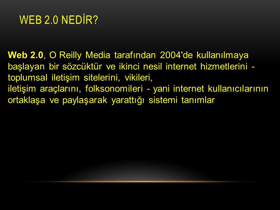 WEB 2.0 NEDİR? Web 2.0, O Reilly Media tarafından 2004'de kullanılmaya başlayan bir sözcüktür ve ikinci nesil internet hizmetlerini - toplumsal iletiş