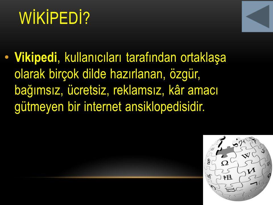 WİKİPEDİ? Vikipedi, kullanıcıları tarafından ortaklaşa olarak birçok dilde hazırlanan, özgür, bağımsız, ücretsiz, reklamsız, kâr amacı gütmeyen bir in