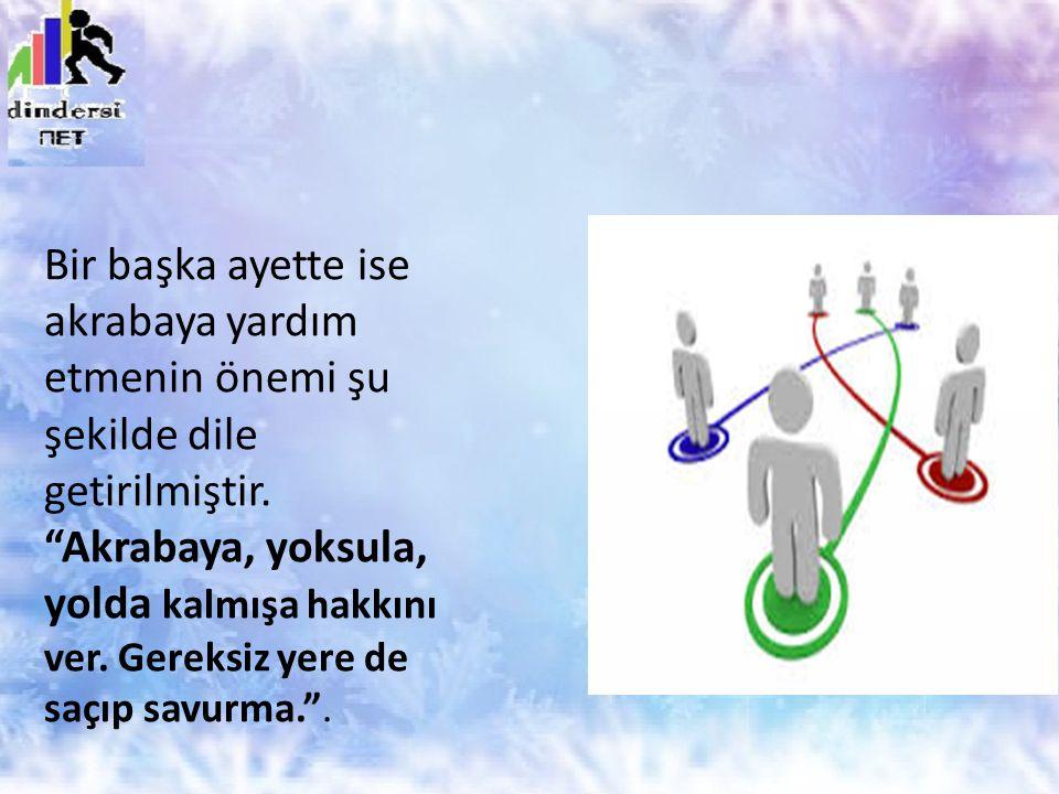 Bir başka ayette ise akrabaya yardım etmenin önemi şu şekilde dile getirilmiştir.