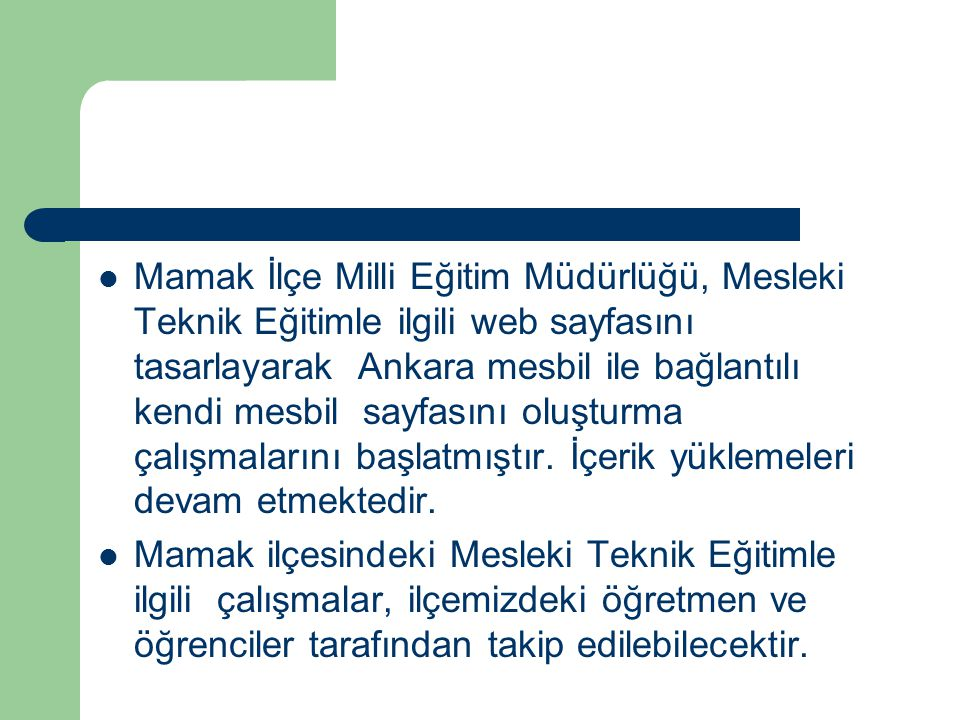 Mamak İlçe Milli Eğitim Müdürlüğü, Mesleki Teknik Eğitimle ilgili web sayfasını tasarlayarak Ankara mesbil ile bağlantılı kendi mesbil sayfasını oluşturma çalışmalarını başlatmıştır.