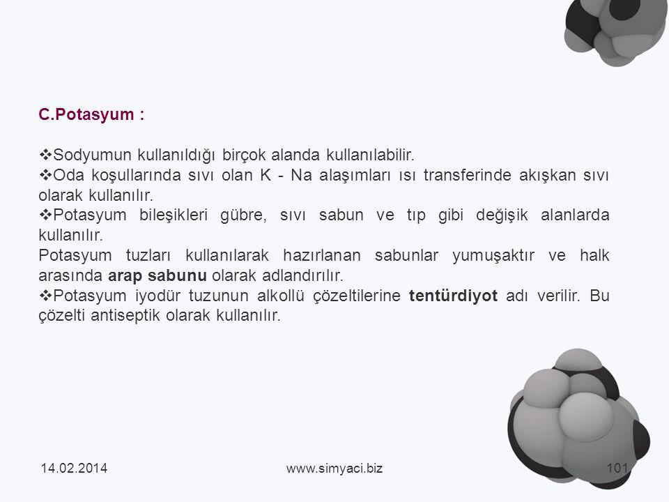C.Potasyum : Sodyumun kullanıldığı birçok alanda kullanılabilir.