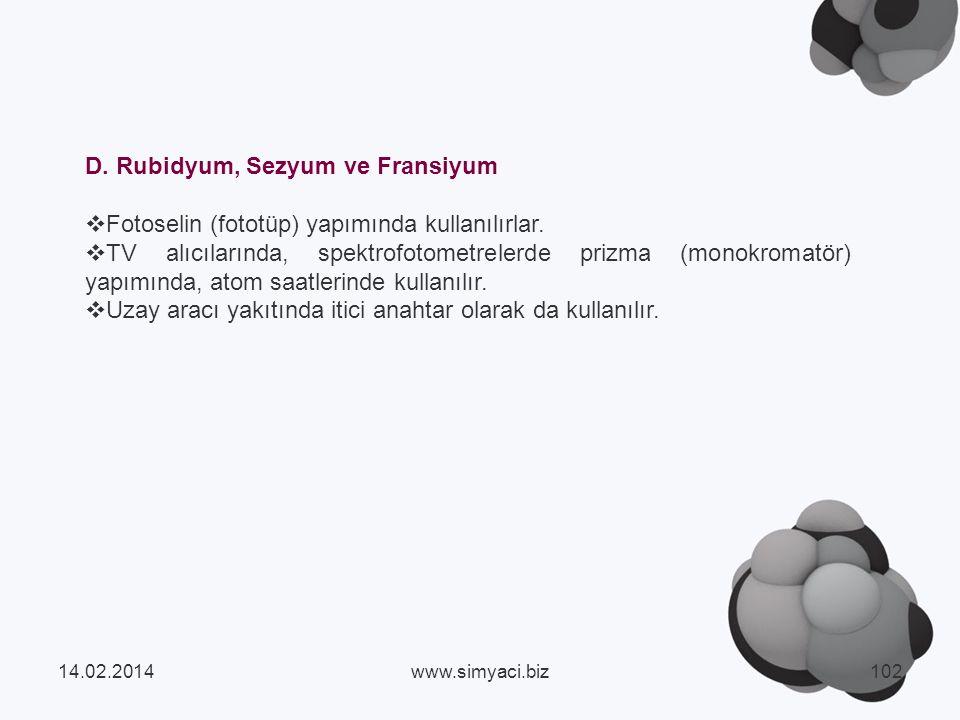D.Rubidyum, Sezyum ve Fransiyum Fotoselin (fototüp) yapımında kullanılırlar.