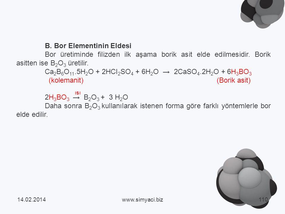 B.Bor Elementinin Eldesi Bor üretiminde filizden ilk aşama borik asit elde edilmesidir.