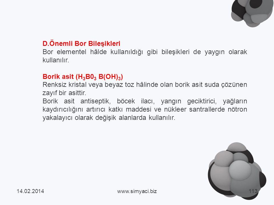 D.Önemli Bor Bileşikleri Bor elementel hâlde kullanıldığı gibi bileşikleri de yaygın olarak kullanılır.