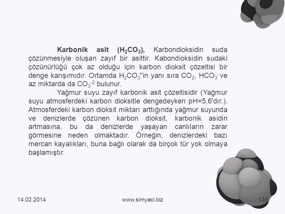 Karbonik asit (H 2 CO 3 ), Karbondioksidin suda çözünmesiyle oluşan zayıf bir asittir.