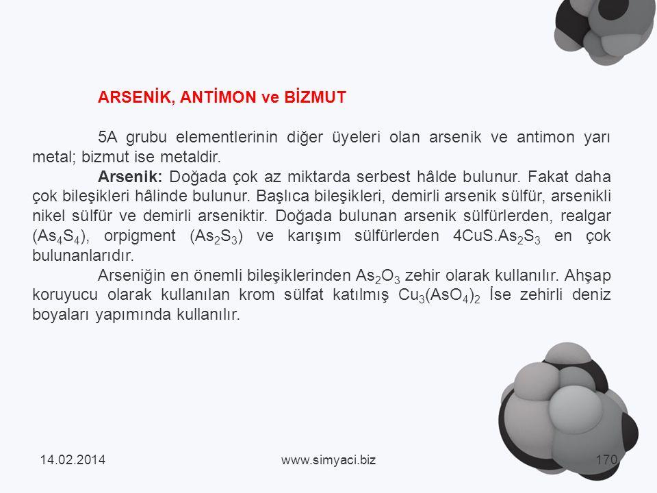 ARSENİK, ANTİMON ve BİZMUT 5A grubu elementlerinin diğer üyeleri olan arsenik ve antimon yarı metal; bizmut ise metaldir.
