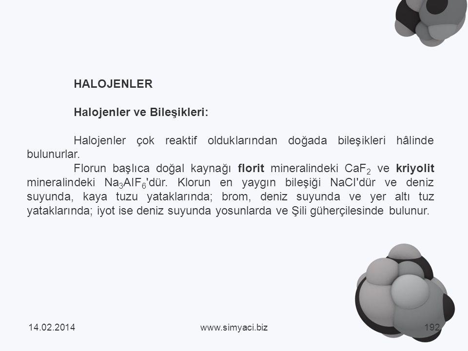HALOJENLER Halojenler ve Bileşikleri: Halojenler çok reaktif olduklarından doğada bileşikleri hâlinde bulunurlar.