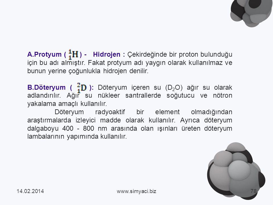A.Protyum ( ) - Hidrojen : Çekirdeğinde bir proton bulunduğu için bu adı almıştır.