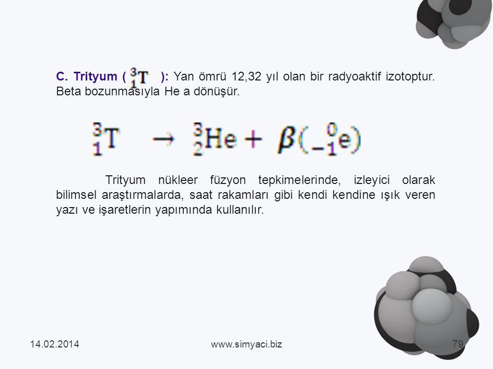 C.Trityum ( ): Yan ömrü 12,32 yıl olan bir radyoaktif izotoptur.