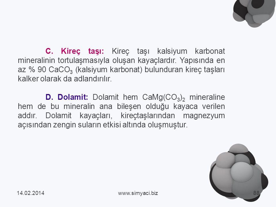 C.Kireç taşı: Kireç taşı kalsiyum karbonat mineralinin tortulaşmasıyla oluşan kayaçlardır.