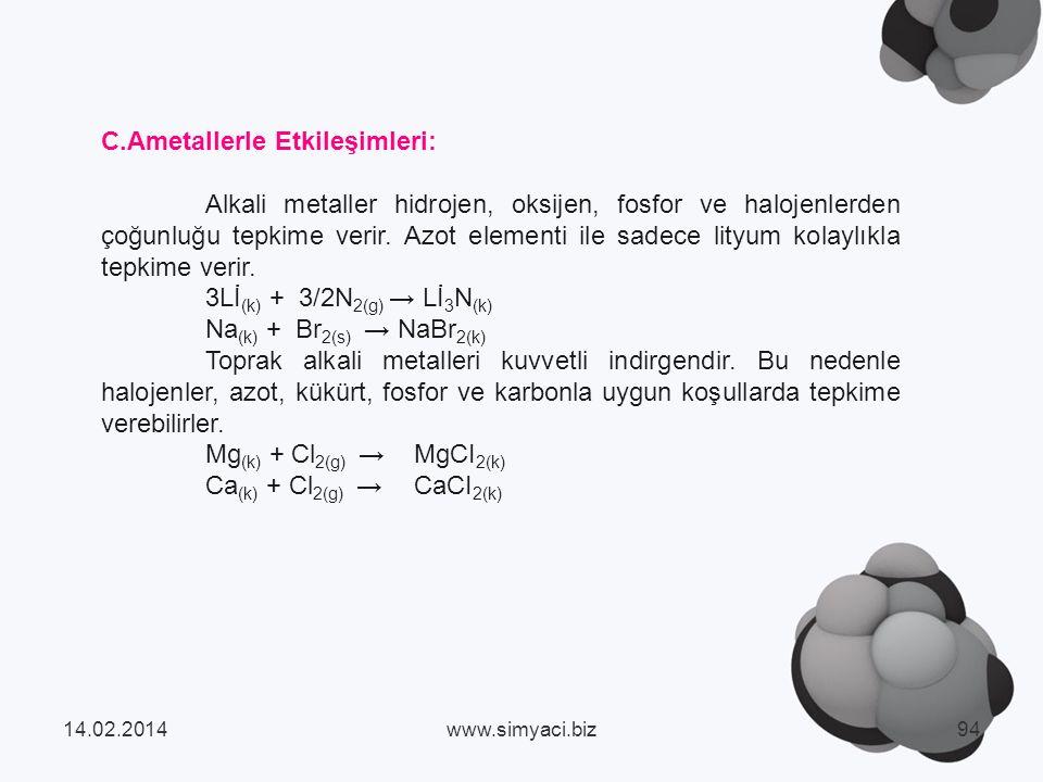 C.Ametallerle Etkileşimleri: Alkali metaller hidrojen, oksijen, fosfor ve halojenlerden çoğunluğu tepkime verir.