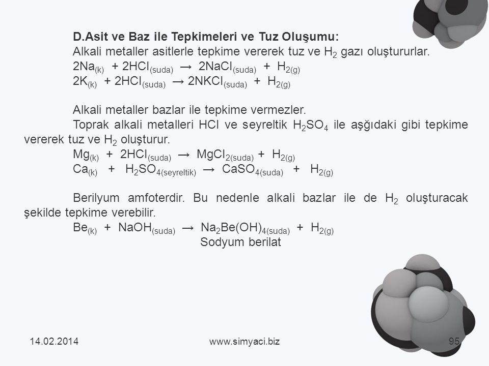 D.Asit ve Baz ile Tepkimeleri ve Tuz Oluşumu: Alkali metaller asitlerle tepkime vererek tuz ve H 2 gazı oluştururlar.