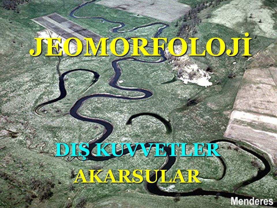 JEOMORFOLOJİ DIŞ KUVVETLER AKARSULAR