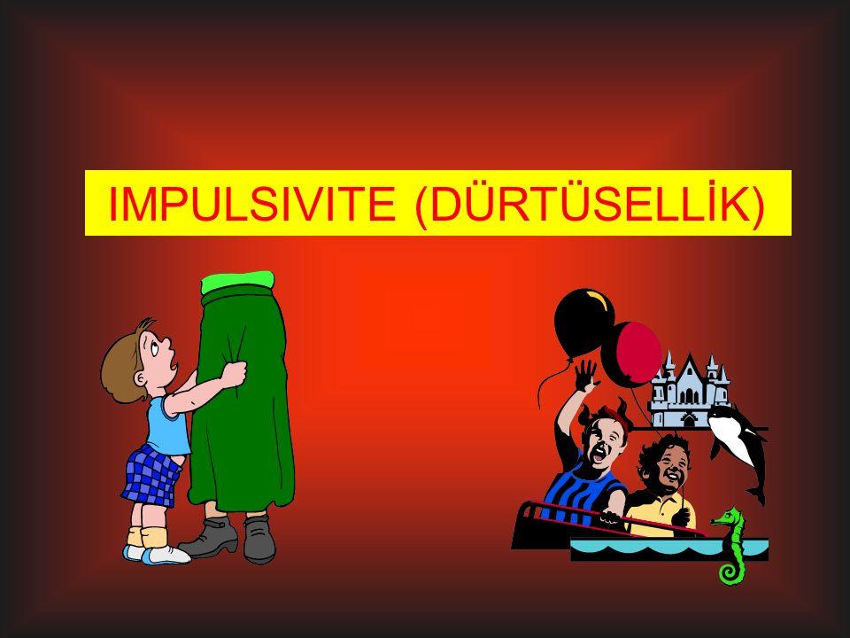 IMPULSIVITE (DÜRTÜSELLİK)