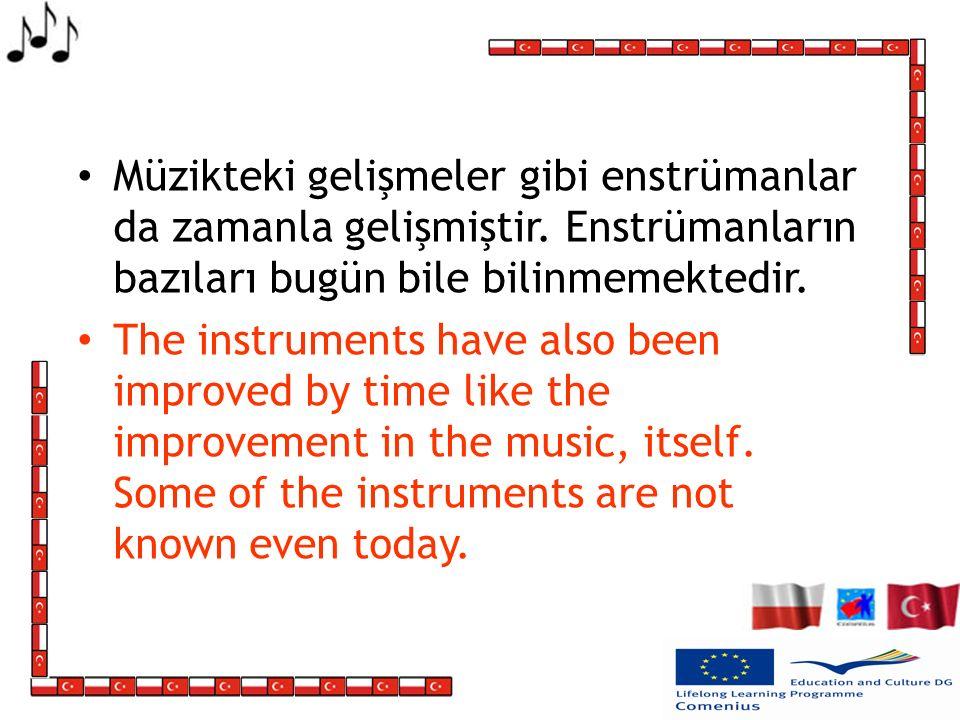 Müzikteki gelişmeler gibi enstrümanlar da zamanla gelişmiştir.