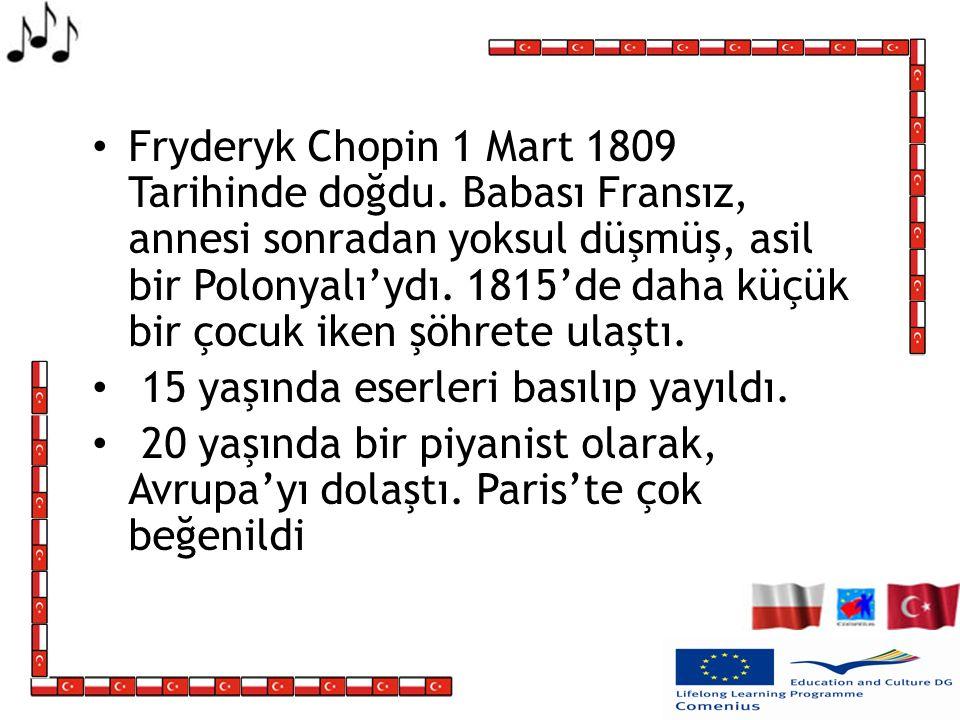 Fryderyk Chopin 1 Mart 1809 Tarihinde doğdu.
