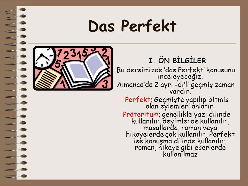Das Perfekt I.ÖN BİLGİLER Bu dersimizde das Perfekt konusunu inceleyeceğiz.