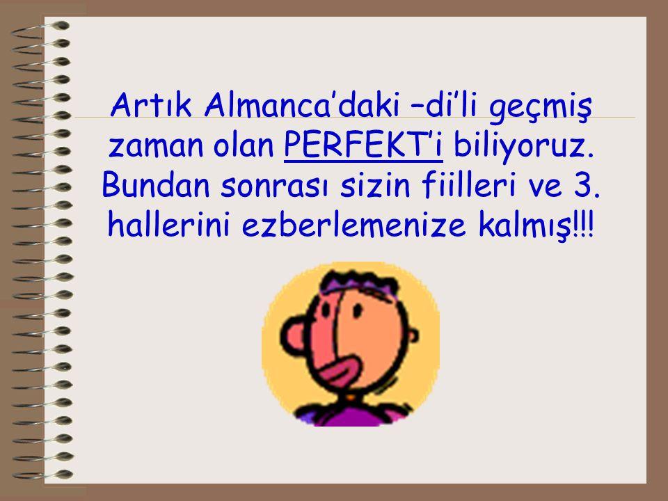 Düzensiz Fiillere örnek cümleler 1. Ich bin einkaufen gegangen.(gehen)/Alış veriş gittim. 2. Sie (sg) ist zu Haus geblieben.(bleiben)/ O evde kaldı. 3