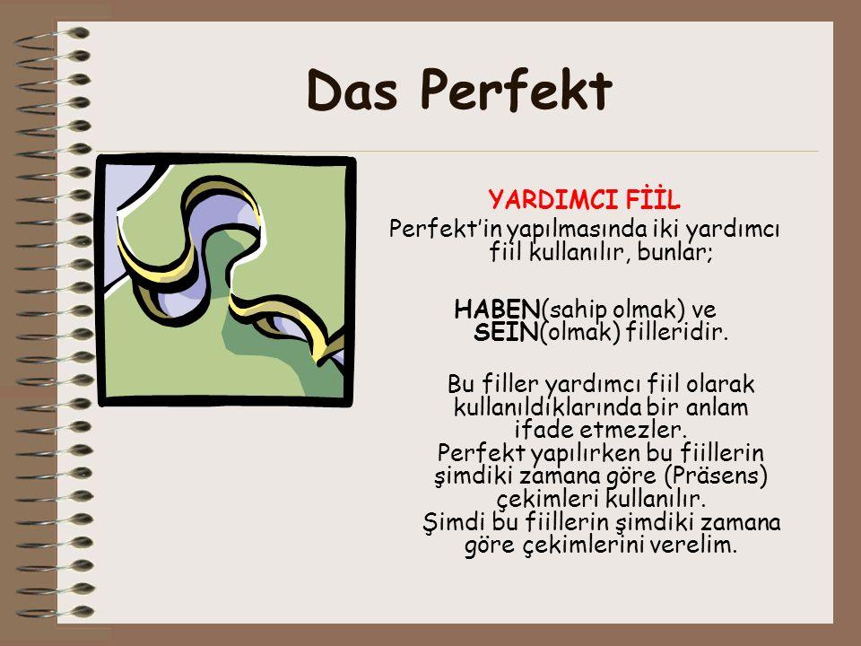 Das Perfekt YARDIMCI FİİL Perfektin yapılmasında iki yardımcı fiil kullanılır, bunlar; HABEN(sahip olmak) ve SEIN(olmak) filleridir.