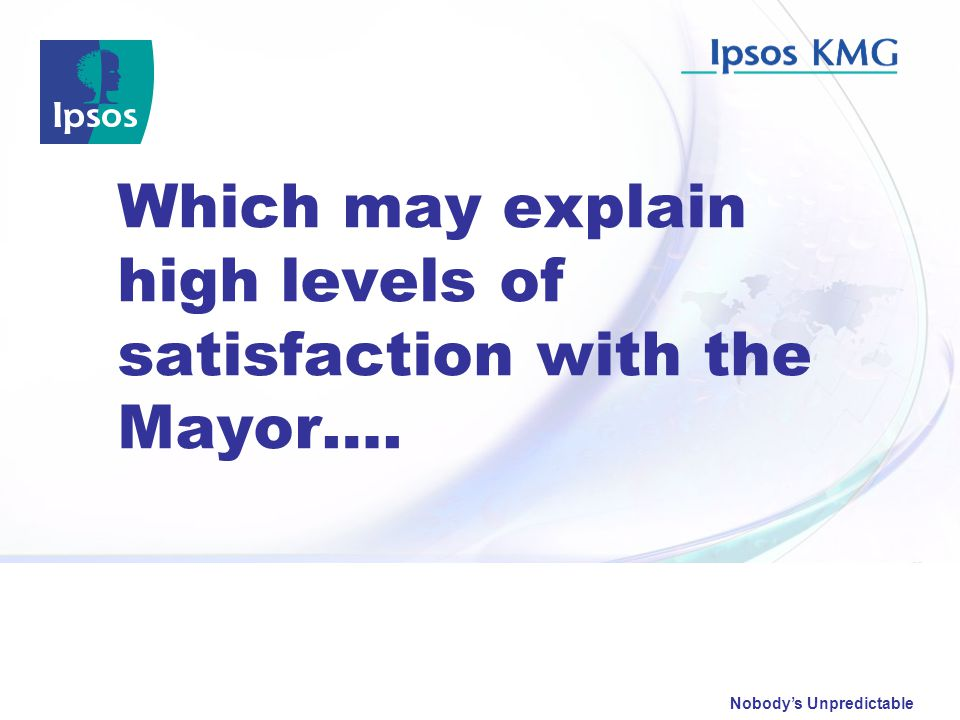 Nobody's Unpredictable Which may explain high levels of satisfaction with the Mayor….