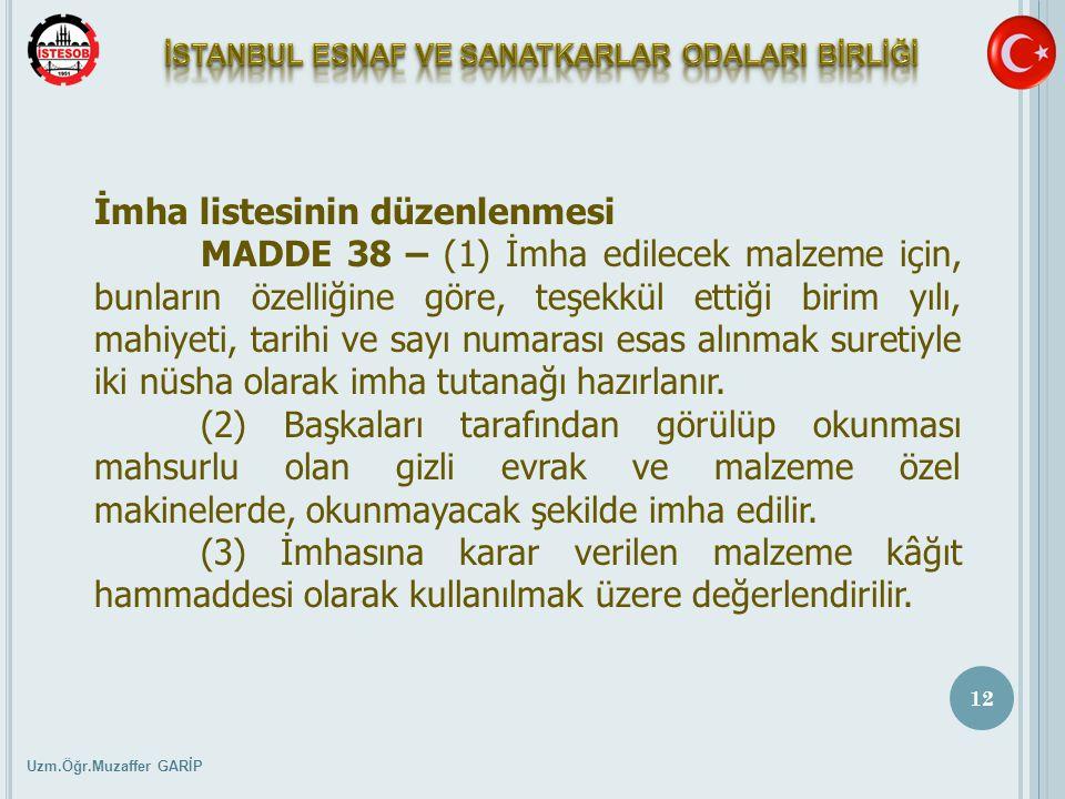 Uzm.Öğr.Muzaffer GARİP 12 İmha listesinin düzenlenmesi MADDE 38 – (1) İmha edilecek malzeme için, bunların özelliğine göre, teşekkül ettiği birim yılı