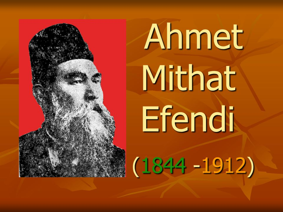 Ahmet Mithat Efendi (1844 -1912) Ahmet Mithat Efendi (1844 -1912)