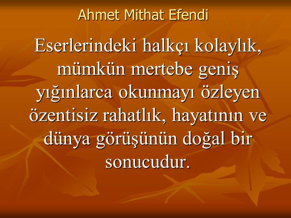 Ahmet Mithat Efendi Eserlerindeki halkçı kolaylık, mümkün mertebe geniş yığınlarca okunmayı özleyen özentisiz rahatlık, hayatının ve dünya görüşünün doğal bir sonucudur.