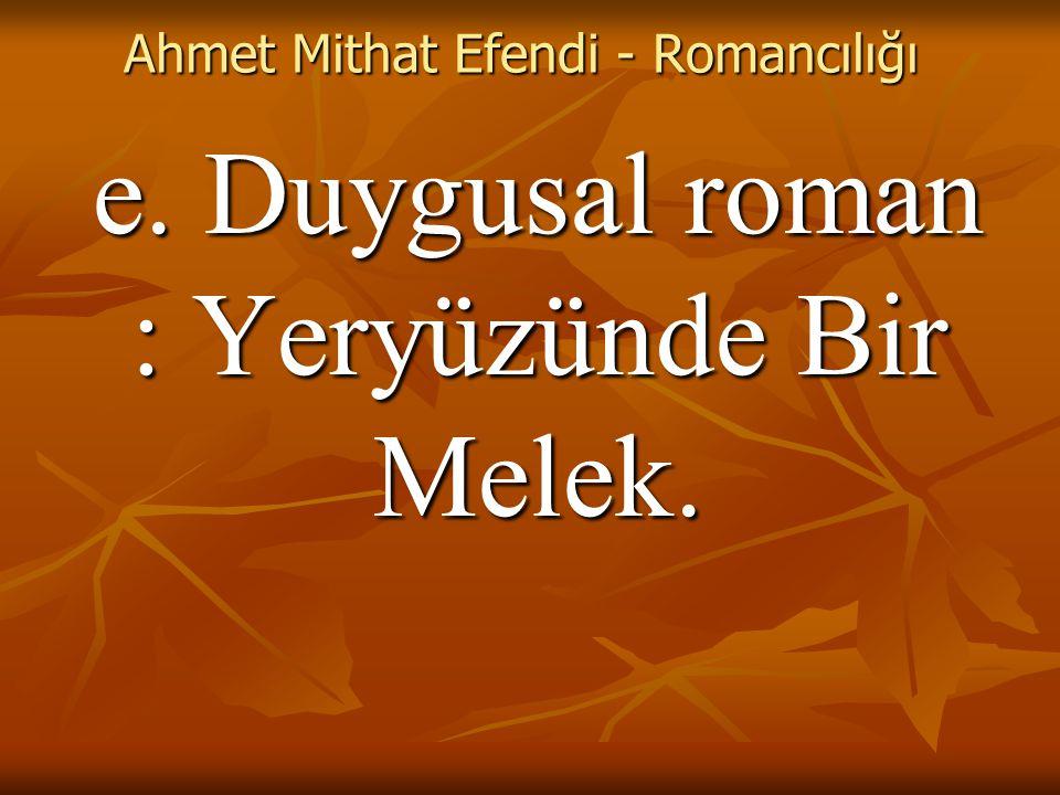 Ahmet Mithat Efendi - Romancılığı e. Duygusal roman : Yeryüzünde Bir Melek.