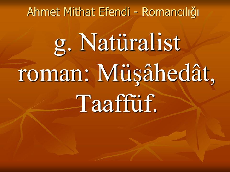 Ahmet Mithat Efendi - Romancılığı g. Natüralist roman: Müşâhedât, Taaffüf.