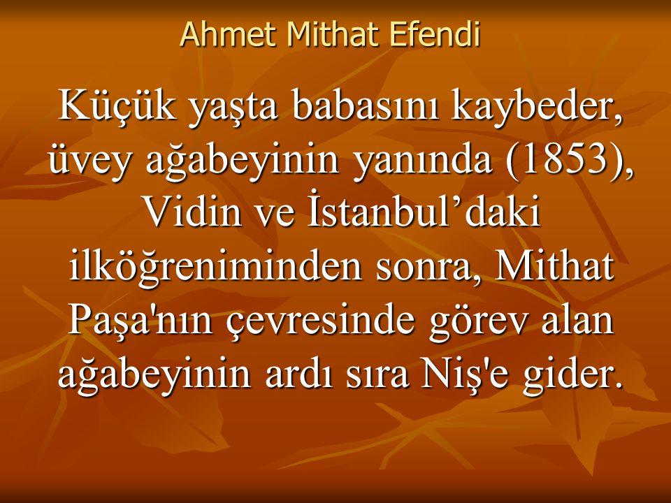 Ahmet Mithat Efendi Böylece Ahmet Mithat, bütün özellikleriyle, yalnızca bir çağın adamı olur; o çağ geçince de önemini ve değerini kaybeder, unutulur gider.