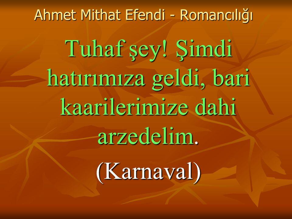 Ahmet Mithat Efendi - Romancılığı Tuhaf şey.