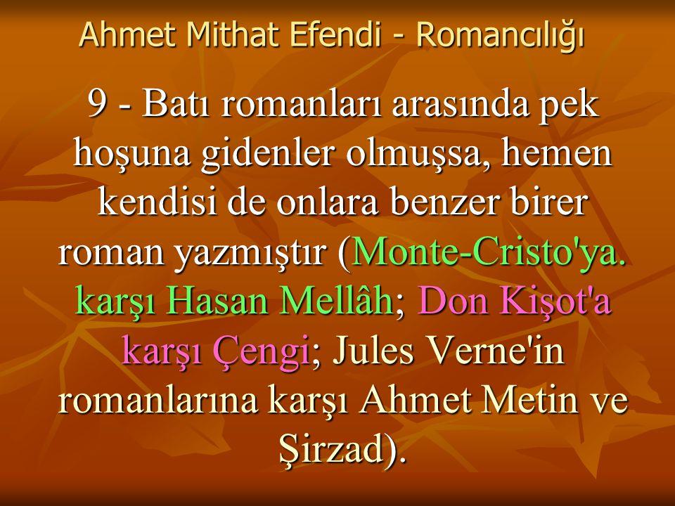 Ahmet Mithat Efendi - Romancılığı 9 - Batı romanları arasında pek hoşuna gidenler olmuşsa, hemen kendisi de onlara benzer birer roman yazmıştır (Monte-Cristo ya.