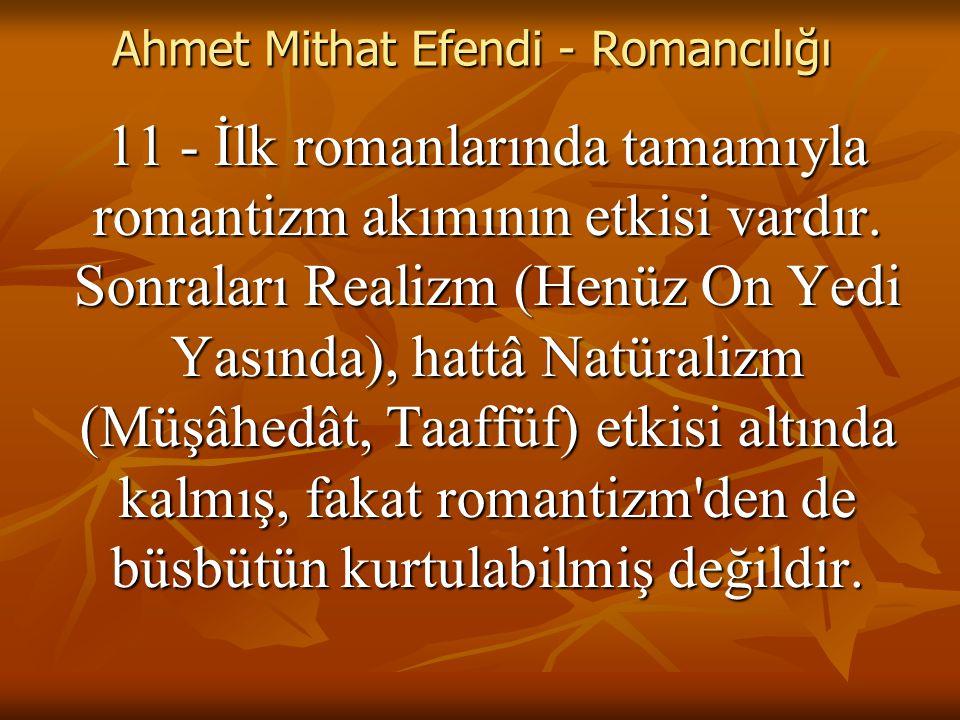 Ahmet Mithat Efendi - Romancılığı 11 - İlk romanlarında tamamıyla romantizm akımının etkisi vardır.
