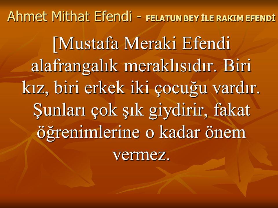 [Mustafa Meraki Efendi alafrangalık meraklısıdır.Biri kız, biri erkek iki çocuğu vardır.