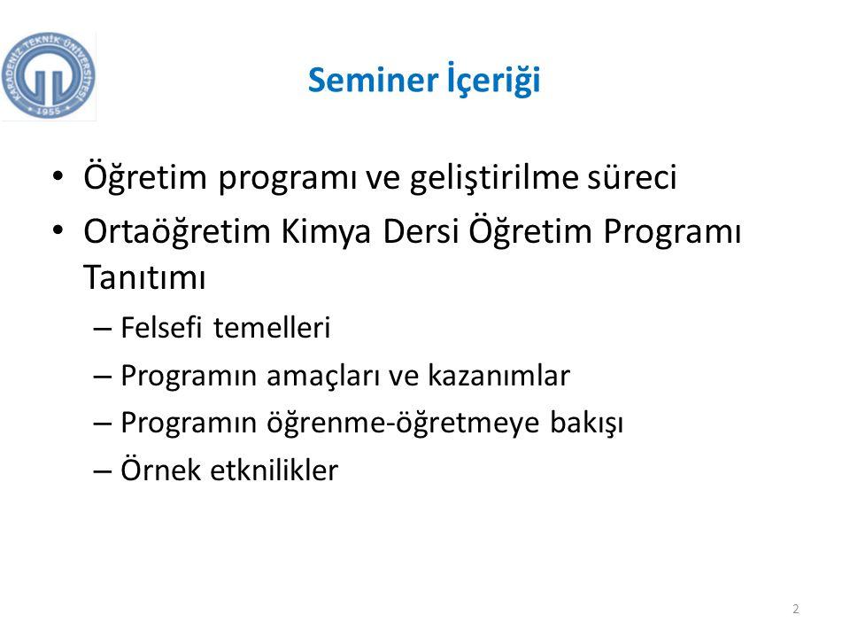 Seminer İçeriği Öğretim programı ve geliştirilme süreci Ortaöğretim Kimya Dersi Öğretim Programı Tanıtımı – Felsefi temelleri – Programın amaçları ve