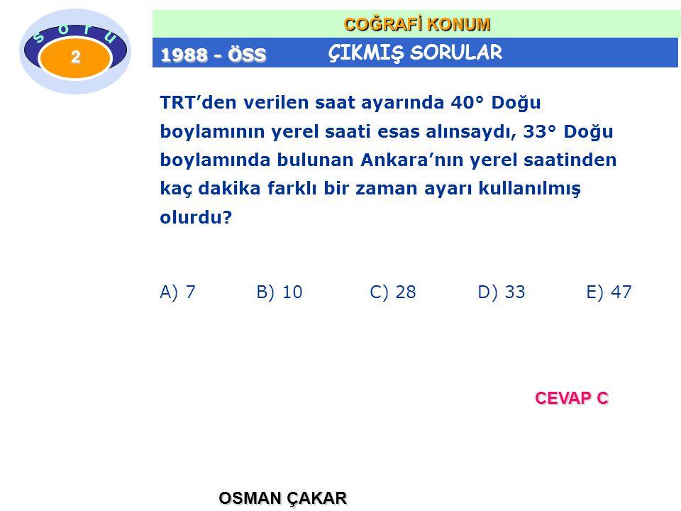 ÇIKMIŞ SORULAR OSMAN ÇAKAR COĞRAFİ KONUM 2 TRT'den verilen saat ayarında 40° Doğu boylamının yerel saati esas alınsaydı, 33° Doğu boylamında bulunan Ankara'nın yerel saatinden kaç dakika farklı bir zaman ayarı kullanılmış olurdu.