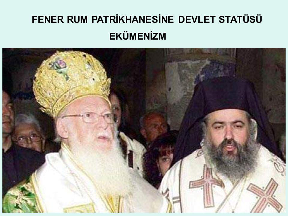 FENER RUM PATRİKHANESİNE DEVLET STATÜSÜ EKÜMENİZM
