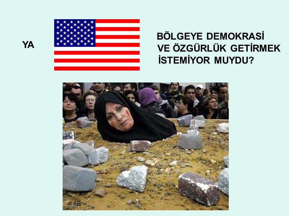 YA BÖLGEYE DEMOKRASİ VE ÖZGÜRLÜK GETİRMEK İSTEMİYOR MUYDU