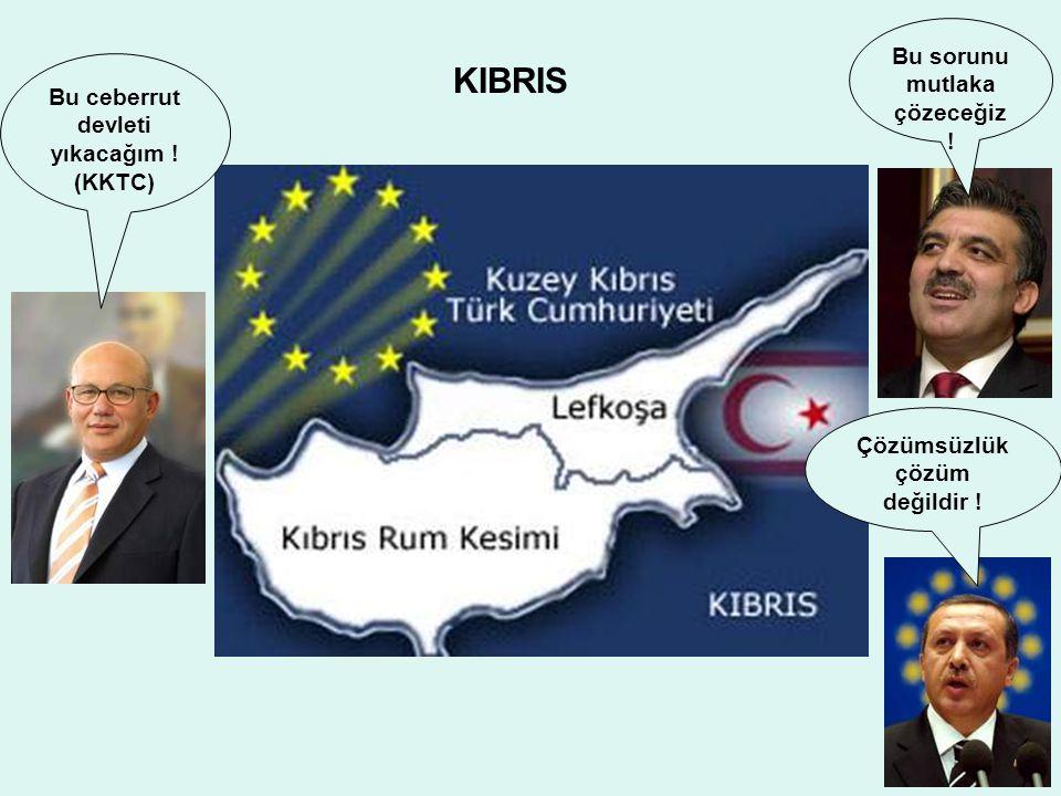 KIBRIS Bu ceberrut devleti yıkacağım . (KKTC) Bu sorunu mutlaka çözeceğiz .