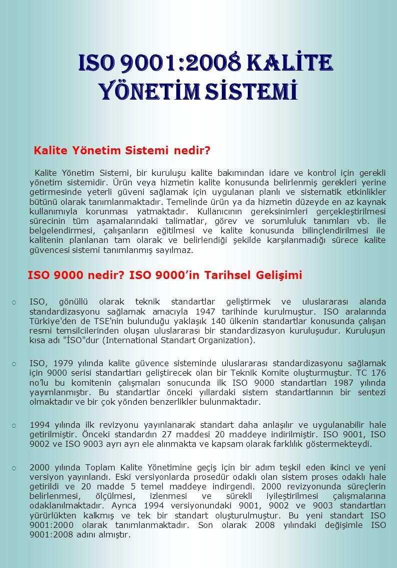 ISO 9001:2008 KAL İ TE YÖNET İ M S İ STEM İ Kalite Yönetim Sistemi nedir? Kalite Yönetim Sistemi, bir kuruluşu kalite bakımından idare ve kontrol için
