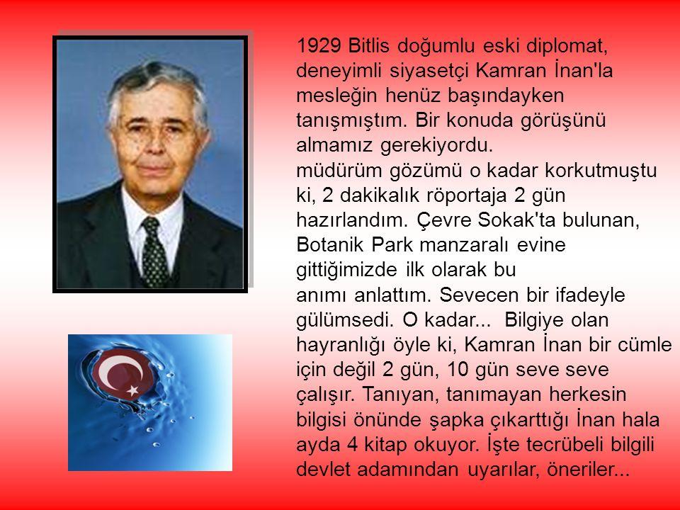 1929 Bitlis doğumlu eski diplomat, deneyimli siyasetçi Kamran İnan'la mesleğin henüz başındayken tanışmıştım. Bir konuda görüşünü almamız gerekiyordu.