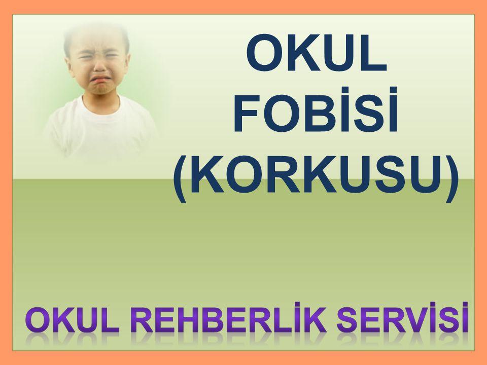 OKUL FOBİSİ (KORKUSU)