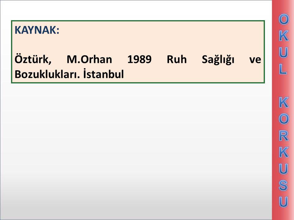KAYNAK: Öztürk, M.Orhan 1989 Ruh Sağlığı ve Bozuklukları. İstanbul