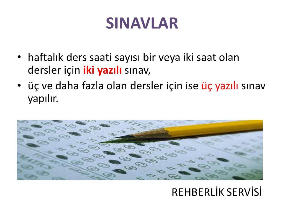 SINAVLAR haftalık ders saati sayısı bir veya iki saat olan dersler için iki yazılı sınav, üç ve daha fazla olan dersler için ise üç yazılı sınav yapılır.