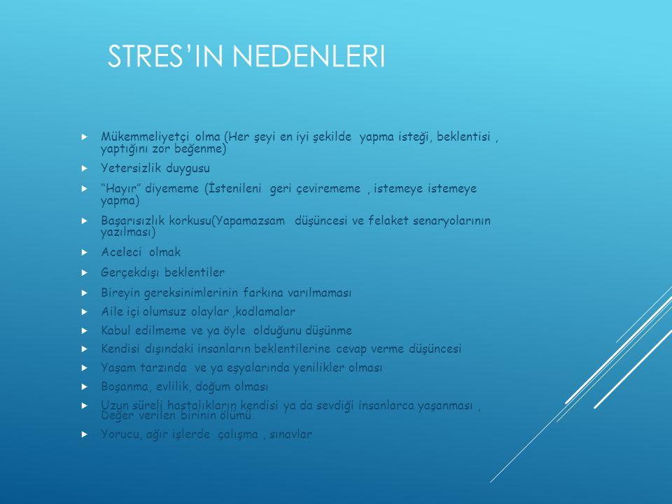 """STRES'IN NEDENLERI  Mükemmeliyetçi olma (Her şeyi en iyi şekilde yapma isteği, beklentisi, yaptığını zor beğenme)  Yetersizlik duygusu  """"Hayır"""" diy"""